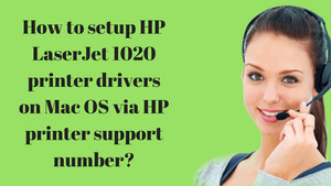 How to setup HP LaserJet 1020 printer drivers on Mac OS via HP printer support number?