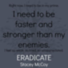 Right now, I need to be in my prime. I need to be faster an stronger than my enemies. I feel so weak, so tired, so unappreciated. Eradicate book teaser.