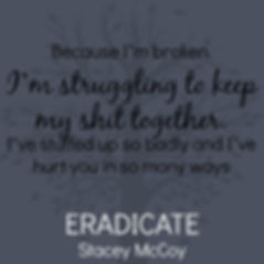 Because I'm broken. I'm struggling to keep my shit togethe, I've stuffed up so badly and I've hurt you in so many ways. Eradicate book teaser.