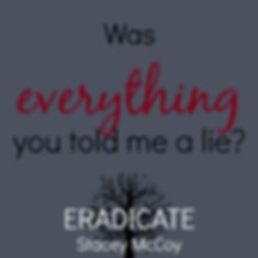 Was everything you told me a lie? Eradicate book teaser.