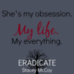 She's my obsession. My life. My everything. Eradicate book teaser