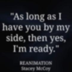 As long as I have you by my side, then yes, I'm ready. Reanimation book teaser.