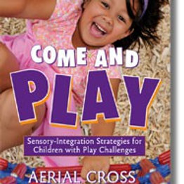 Come and Play:  Sensory Integration Strategies for Children with Play Challenges