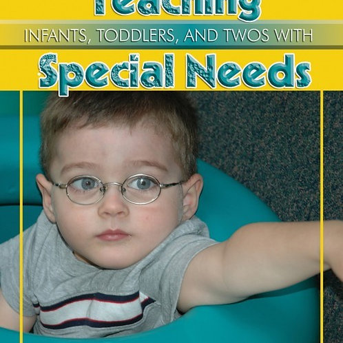 Teaching Infants, Toddlers and Twos with SpecialNeeds