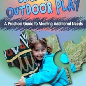 Inclusive Outdoor Play:  a practical guide to meeting additional needs