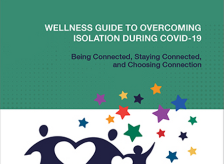 Wellness Guide to Overcoming Isolation During COVID-19: Being Connected, Staying Connected, and Choo
