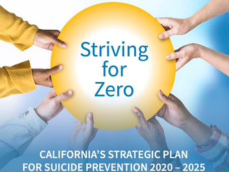 Striving for Zero: California's Strategic Plan for Suicide Prevention 2020 – 2025