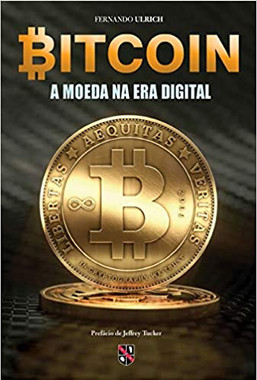 Bitcoin. A moeda na era digital. FERNANDO ULRICH