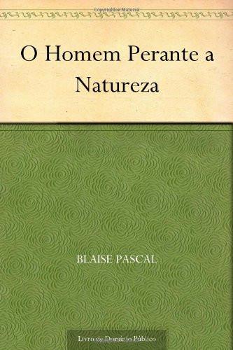 O homem perante a natureza, Blaise Pascal.