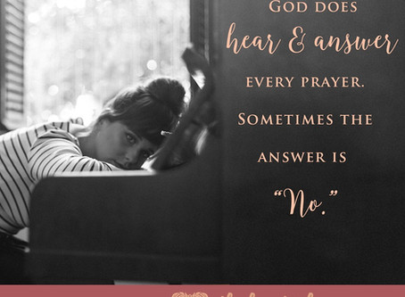 "Sometimes the Answer to Prayer is ""NO"""