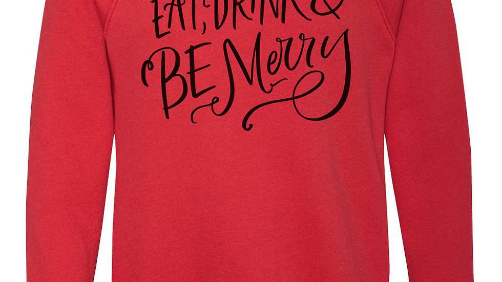 HOLIDAY SPECIAL - Eat, Drink and Be Merry Crew Sweatshirt