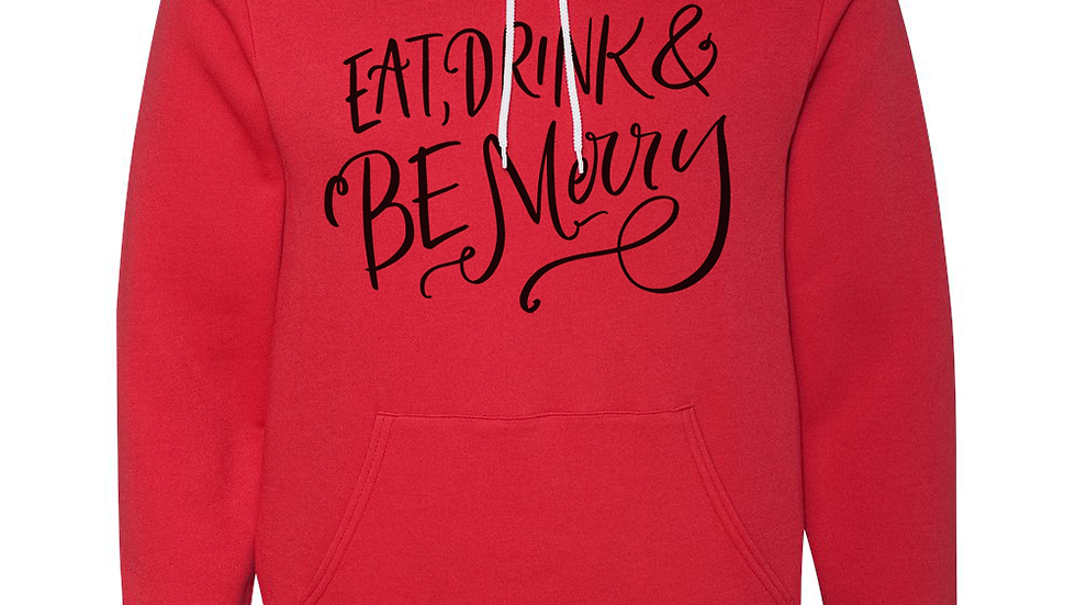 HOLIDAY SPECIAL - Eat, Drink and Be Merry Hoodie