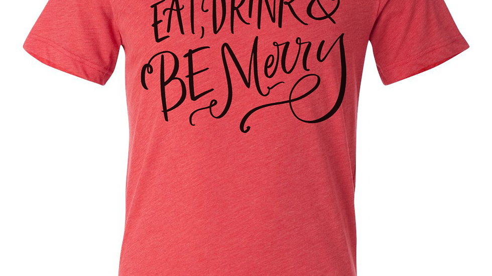 HOLIDAY SPECIAL - Eat, Drink and Be Merry Tee