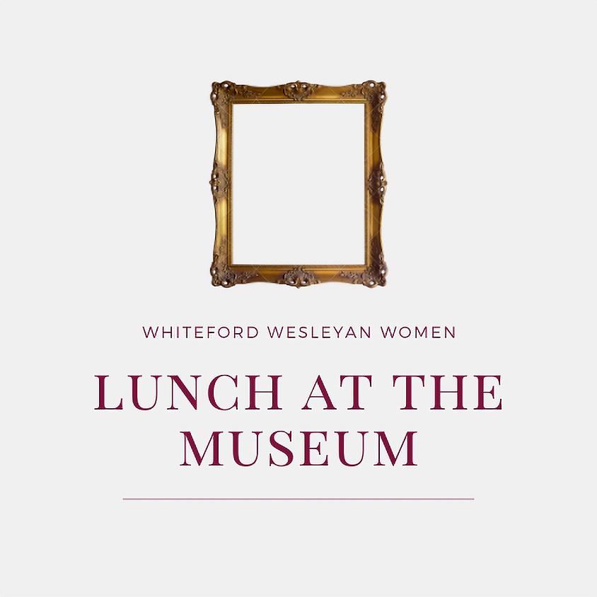 CANCELLED - Whiteford Wesleyan Women: TMA Lunch and Tour