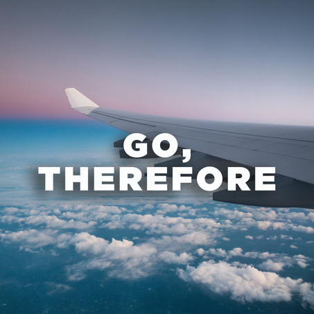 Go, Therefore.