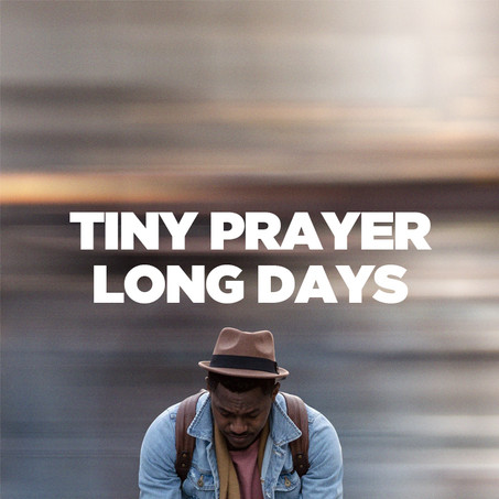 Tiny Prayer, Long Days