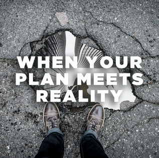 When Your Plan Meets Reality