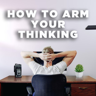 How To Arm Your Thinking
