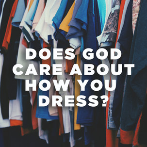 Does God Care About How You Dress?
