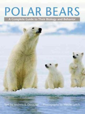 Polar Bears : A Complete Guide to Their Biology and Behavior