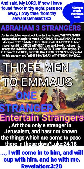 Abraham's three Heavenly Strangers/Visitors, Three men to Emmaus, One Stranger..... Jesus Christ