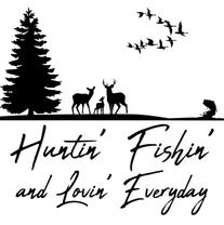 Huntin Fishin Lovin Everyday