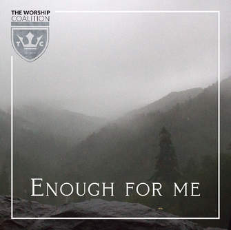 TheWorshipCoalition-EnoughForMe-04.jpg