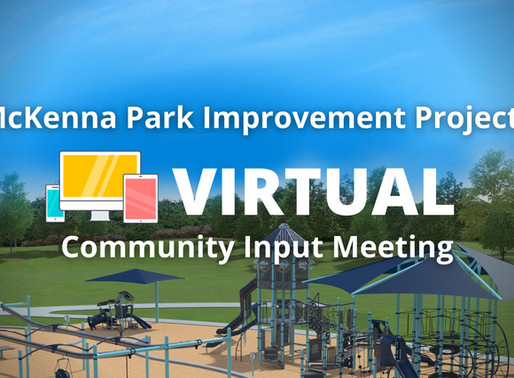 Notice of Virtual Community Input Meeting for McKenna Park Project Updates