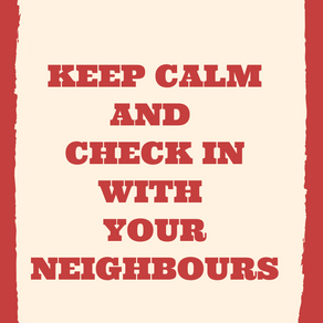 Keep calm and check in with your neighbours