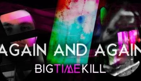 Big Time Kill's new music video now released to the masses!