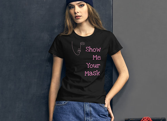 Show Me Your Mask Women's short sleeve t-shirt