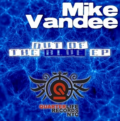Out of the Blue - MIke Vandee (DJ & PRODUCER)