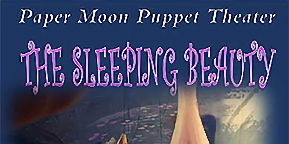 Paper Moon Puppet Theater Presents The Sleeping Beauty