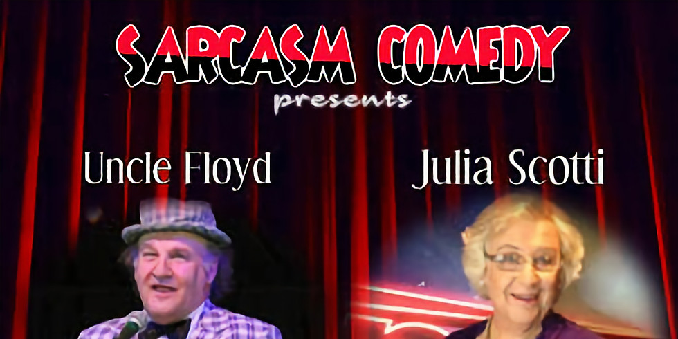 Sarcasm Comedy Presents Uncle Floyd & Julia Scotti