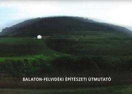 A Balaton-felvidék építészeti útmutató – Tervezési segédlet és útmutató (2014)