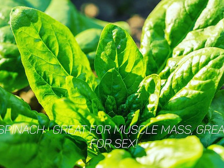 Spinach: Great for Muscle Mass, Great for Sex!