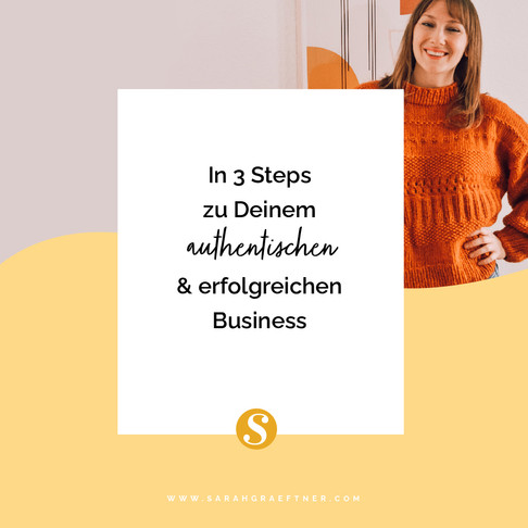 In 3 Steps zu Deinem authentischen, erfolgreichen Business!