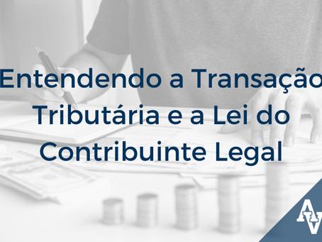 Entendendo a Transação Tributária e a Lei do Contribuinte Legal
