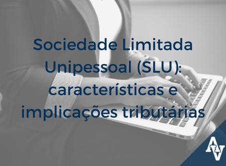 Sociedade Limitada Unipessoal (SLU): características e implicações tributárias
