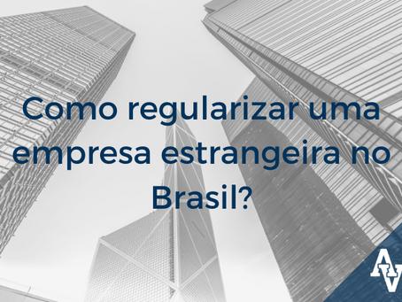 Como regularizar uma empresa estrangeira no Brasil?