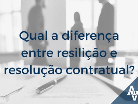 Qual a diferença entre resilição e resolução contratual?