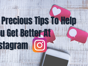 Ten Precious Tips To Help You Get Better At Instagram.