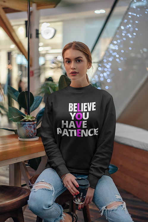 Believe & Patience Sweatshirt