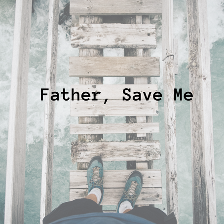 Father, Save Me from this Hour...
