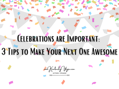 Celebrations are Important: 3 Tips to Make Your Next One Awesome