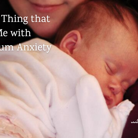 The One Thing that Helped Me with Postpartum Anxiety