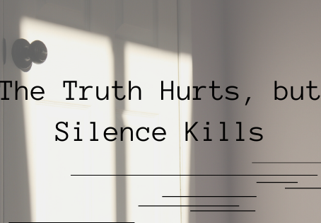 The Truth Hurts, but Silence Kills