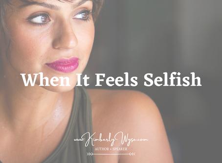 When It Feels Selfish