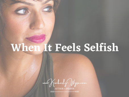 When It Feels Selfish