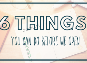 6 Things You Can Do BEFORE We Open
